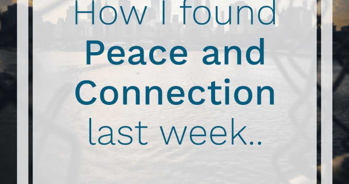 how I found Peace and connection last week